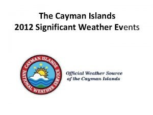 The Cayman Islands 2012 Significant Weather Events 2012
