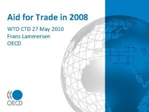 Aid for Trade in 2008 WTO CTD 27