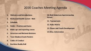 2016 Coaches Meeting Agenda 1 Welcome and Introductions