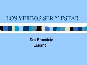 LOS VERBOS SER Y ESTAR Sra Bronstein Espaol