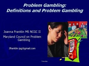 Problem Gambling Definitions and Problem Gambling Joanna Franklin