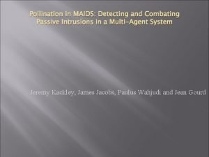 Pollination in MAIDS Detecting and Combating Passive Intrusions