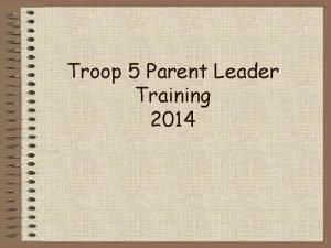 Troop 5 Parent Leader Training 2014 Troop 5