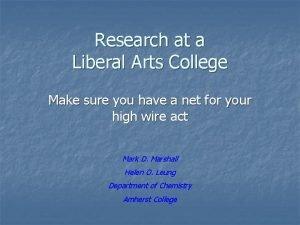 Research at a Liberal Arts College Make sure