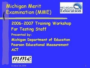 Michigan Merit Examination MME 2006 2007 Training Workshop