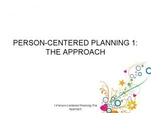 PERSONCENTERED PLANNING 1 THE APPROACH 1 PersonCentered PlanningThe