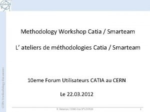 Methodology Workshop Catia Smarteam CERN Methodology document L
