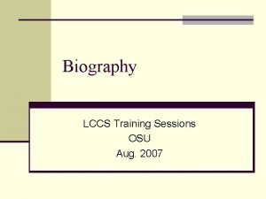 Biography LCCS Training Sessions OSU Aug 2007 Classifying