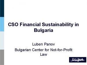CSO Financial Sustainability in Bulgaria Luben Panov Bulgarian