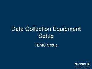 Data Collection Equipment Setup TEMS Setup UE Setup