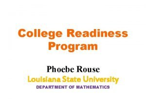 College Readiness Program Phoebe Rouse Louisiana State University