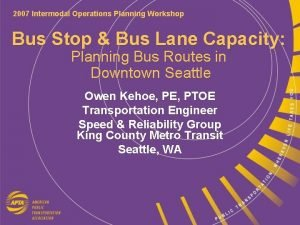 2007 Intermodal Operations Planning Workshop Bus Stop Bus