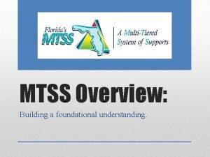 MTSS Overview Building a foundational understanding MTSS involves