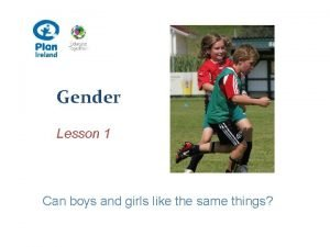 Gender Lesson 1 Can boys and girls like