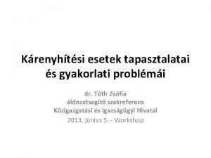 Krenyhtsi esetek tapasztalatai s gyakorlati problmi dr Tth