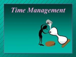 Time Management Before you Begin Make Postit Reminders