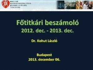 Ftitkri beszmol 2012 dec 2013 dec Dr Kohut