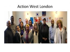 Action West London ACTION WEST LONDON MISSION CHANGING