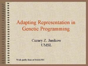 Adapting Representation in Genetic Programming Cezary Z Janikow