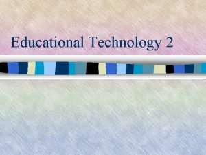 Educational Technology 2 Basic Concepts on Integrating Technology