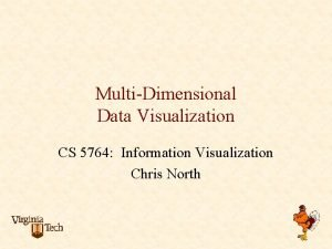 MultiDimensional Data Visualization CS 5764 Information Visualization Chris