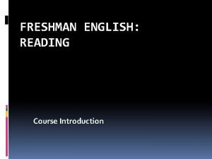 FRESHMAN ENGLISH READING Course Introduction Training for Reading
