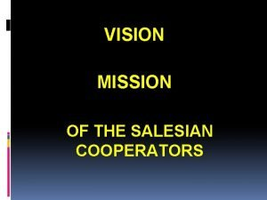 VISION MISSION OF THE SALESIAN COOPERATORS MISSION VISION