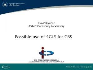 4 GLS Daresbury David Holder ASTe C Daresbury