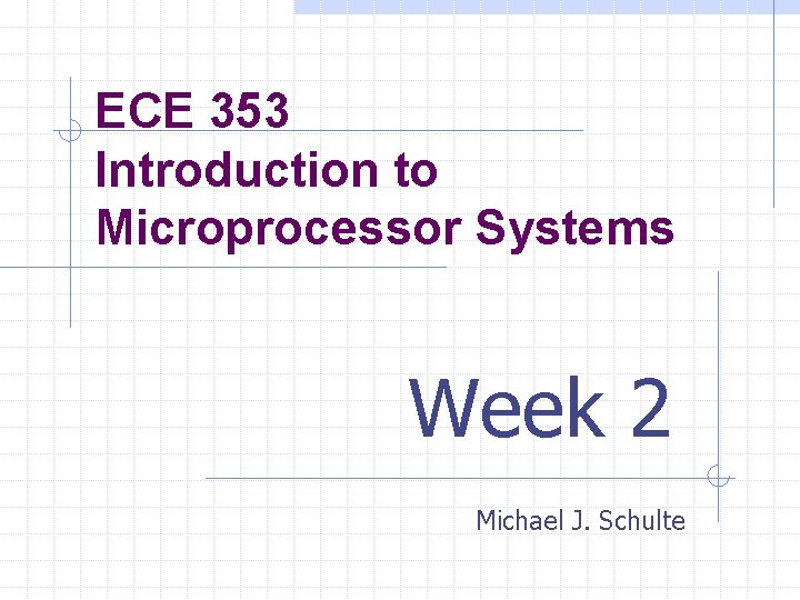 ECE 353 Introduction to Microprocessor Systems Week 2
