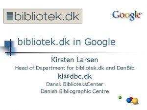 bibliotek dk in Google Kirsten Larsen Head of