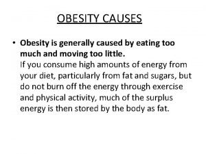 OBESITY CAUSES Obesity is generally caused by eating