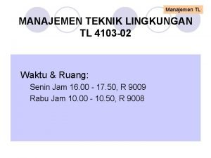 Manajemen TL MANAJEMEN TEKNIK LINGKUNGAN TL 4103 02