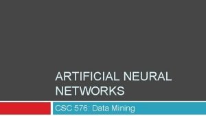 ARTIFICIAL NEURAL NETWORKS CSC 576 Data Mining Today