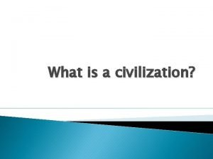 What is a civilization Popular usage defines civilization