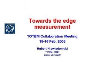 Towards the edge measurement TOTEM Collaboration Meeting 15