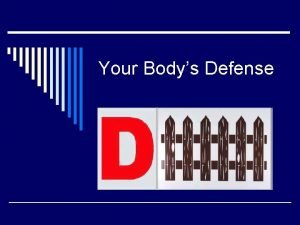 Your Bodys Defense Physical Defenses o First line