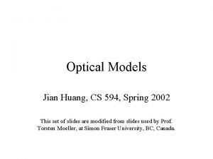 Optical Models Jian Huang CS 594 Spring 2002