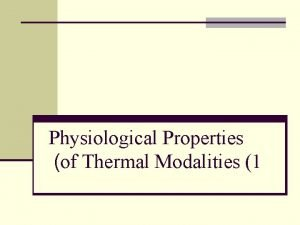 Physiological Properties of Thermal Modalities 1 Physiological Properties