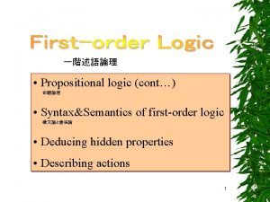 Propositional logic cont SyntaxSemantics of firstorder logic Deducing