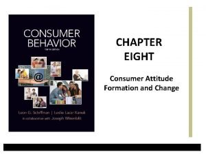 CHAPTER EIGHT Consumer Attitude Formation and Change What
