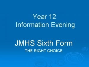 Year 12 Information Evening JMHS Sixth Form THE