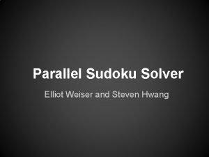 Parallel Sudoku Solver Elliot Weiser and Steven Hwang