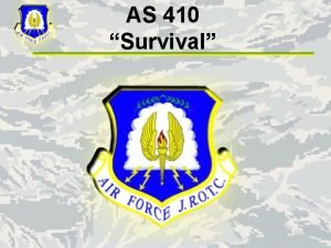 AS 410 Survival Survival for Cadets Your private