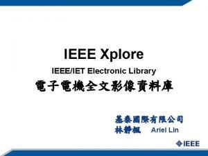 IEEE Xplore IEEEIET Electronic Library Ariel Lin Browse