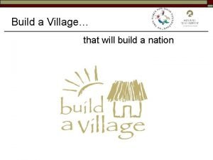 Build a Village that will build a nation