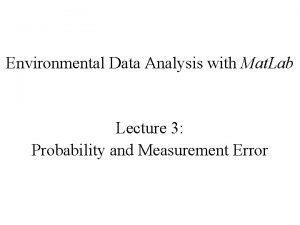 Environmental Data Analysis with Mat Lab Lecture 3
