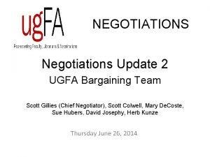 NEGOTIATIONS Negotiations Update 2 UGFA Bargaining Team Scott