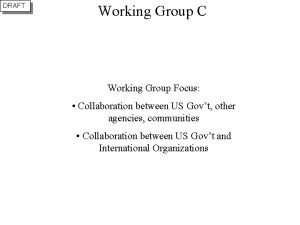 DRAFT Working Group C Working Group Focus Collaboration