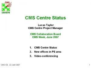 CMS Centre Status Lucas Taylor CMS Centre Project