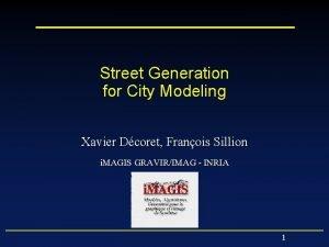 Street Generation for City Modeling Xavier Dcoret Franois